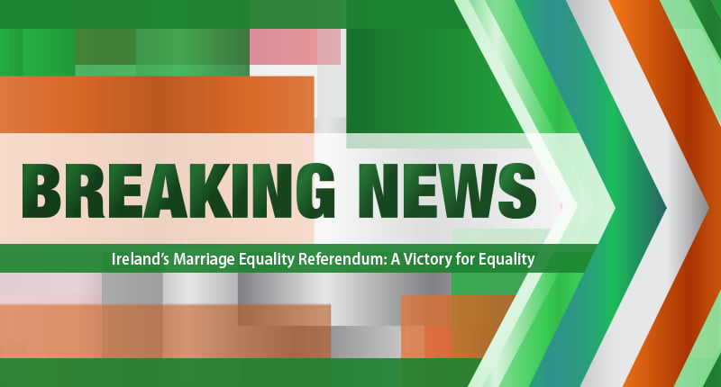 It's official! Ireland Votes Yes to Marriage Equality in Landmark Referendum