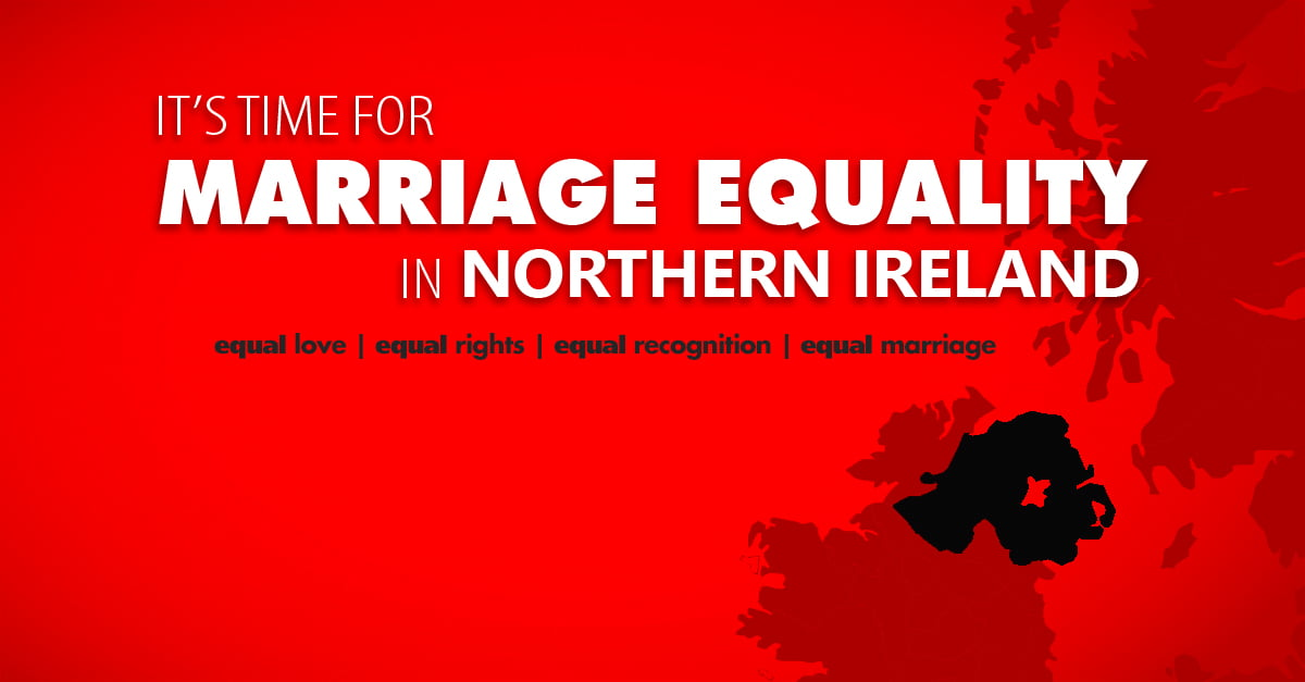 It's time for marriage equality in Northern Ireland #MarriageEqualityNI
